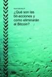 ¿Qué son las bit-acciones y como eliminarán al Bitcoin.?