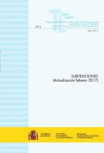 """TEXTO LEGAL Nº 6/2017 """"SUBVENCIONES"""" (Actualización febrero 2017)"""