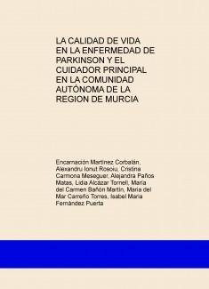 LA CALIDAD DE VIDA EN LA ENFERMEDAD DE PARKINSON Y EL CUIDADOR PRINCIPAL EN LA COMUNIDAD AUTÓNOMA DE LA REGION DE MURCIA