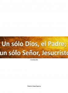 Un sólo Dios, el Padre;  un sólo Señor, Jesucristo