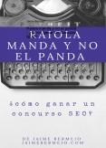 Raiola manda y no el panda - ¿Cómo ganar un concurso SEO?