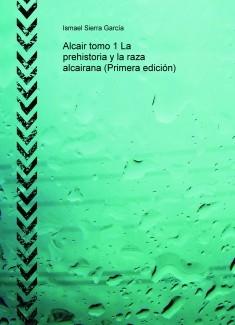 Alcair tomo 1 La prehistoria y la raza alcairana (Primera edición)
