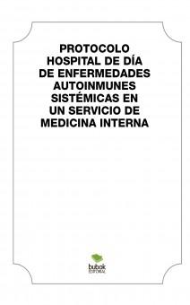 PROTOCOLO HOSPITAL DE DÍA DE ENFERMEDADES AUTOINMUNES SISTÉMICAS EN UN  SERVICO DE MEDICINA INTERNA