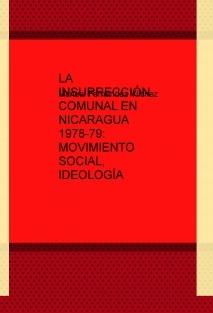 LA INSURRECCIÓN COMUNAL EN NICARAGUA 1978-79: MOVIMIENTO SOCIAL, IDEOLOGÍA