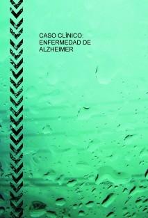 CASO CLÍNICO: ENFERMEDAD DE ALZHEIMER
