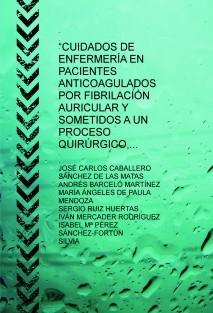"""""""CUIDADOS DE ENFERMERÍA EN PACIENTES ANTICOAGULADOS POR FIBRILACIÓN AURICULAR Y SOMETIDOS A UN PROCESO QUIRÚRGICO, DESDE ATENCIÓN PRIMARIA"""""""