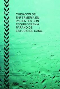 CUIDADOS DE ENFERMERÍA EN PACIENTES CON ESQUIZOFRENIA PARANOIDE: ESTUDIO DE CASO.