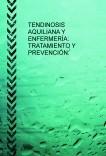 """""""TENDINOSIS AQUILIANA Y ENFERMERÍA: TRATAMIENTO Y PREVENCIÓN"""""""