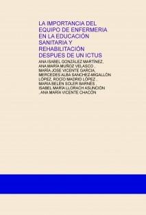 LA IMPORTANCIA DEL EQUIPO DE ENFERMERIA EN LA EDUCACIÓN SANITARIA Y REHABILITACIÓN DESPUES DE UN ICTUS