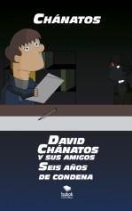 Libro DAVID CHÁNATOS Y SUS AMIGOS. SEIS AÑOS DE CONDENA, autor Chanatos