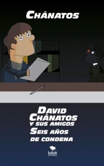 DAVID CHÁNATOS Y SUS AMIGOS. SEIS AÑOS DE CONDENA