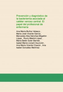 Prevención y diagnóstico de la bacteriemia asociada al catéter venoso central. El papel del profesional de enfermería