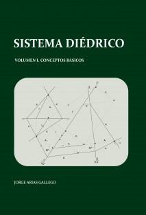 Sistema Diédrico. Volumen I, conceptos básicos