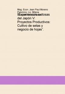 """""""Experiencias exitosas del Japón V: Proyectos Productivos: Cultivo de setas y negocio de hojas""""."""