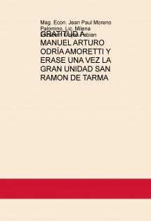 GRATITUD A MANUEL ARTURO ODRÍA AMORETTI Y ERASE UNA VEZ LA GRAN UNIDAD SAN RAMON DE TARMA