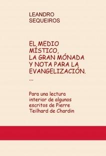 EL MEDIO MÍSTICO, LA GRAN MÓNADA Y NOTA PARA LA EVANGELIZACIÓN. Para una lectura interior de algunos escritos de Pierre Teilhard de Chardin