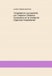"""""""Ansiedad en una paciente con Trastorno Obsesivo Compulsivo en la Unidad de Urgencias Hospitalarias"""""""