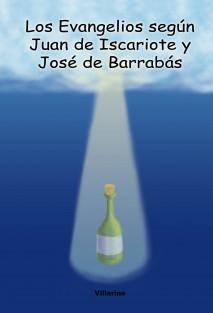 Los evangelios según Juan de Iscariote y José de Barrabás
