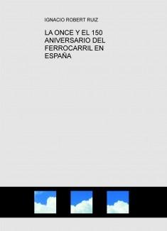 LA ONCE Y EL 150 ANIVERSARIO DEL FERROCARRIL EN ESPAÑA