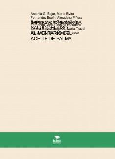 IMPLICACIONES EN LA SALUD DEL USO ALIMENTARIO DEL ACEITE DE PALMA