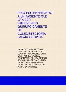PROCESO ENFERMERO A UN PACIENTE QUE VA A SER INTERVENIDO QUIRÚRGICAMENTE DE COLECISTECTOMÍA LAPAROSCÓPICA