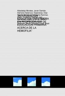 """""""INTERVENCIÓN EDUCATIVA ENFERMERA EN PROFESORADO DE EDUCACIÓN PRIMARIA ACERCA DE LA HEMOFILIA"""""""