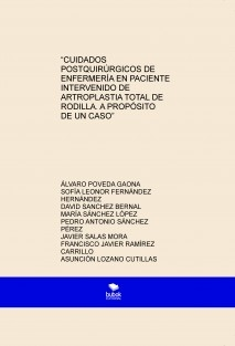 """""""CUIDADOS POSTQUIRÚRGICOS DE ENFERMERÍA EN PACIENTE INTERVENIDO DE ARTROPLASTIA TOTAL DE RODILLA. A PROPÓSITO DE UN CASO"""""""
