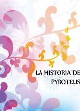 La Historia de Pyroteus. English Version