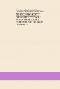 EDUCACIÓN PARA LA SALUD EN LA ESCUELA. CONOCIMIENTOS SOBRE REANIMACIÓN CARDIOPULMONAR EN PROFESORES Y PADRES DE DOS COLEGIOS DE LA REGIÓN DE MURCIA.
