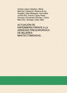 ACTUACIÓN DE ENFERMERÍA FRENTE A LA ANSIEDAD PREQUIRÚRGICA DE MUJERES MASTECTOMIZADAS