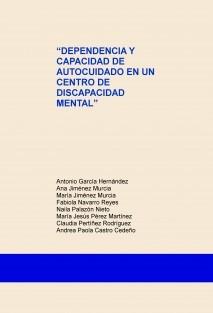 """""""DEPENDENCIA Y CAPACIDAD DE AUTOCUIDADO EN UN CENTRO DE DISCAPACIDAD MENTAL"""""""