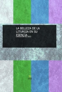 LA BELLEZA DE LA LITURGIA EN SU ESENCIA