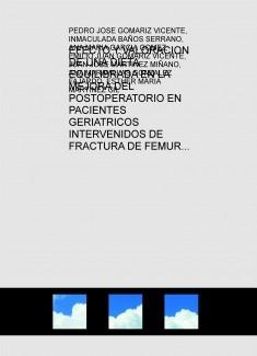 EFECTO Y VALORACION DE UNA DIETA EQUILIBRADA EN LA MEJORA DEL POSTOPERATORIO EN PACIENTES GERIATRICOS INTERVENIDOS DE FRACTURA DE FEMUR