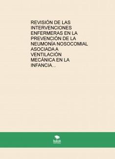 Revisión de las intervenciones enfermeras en la prevención de la neumonía nosocomial asociada a ventilación mecánica en la infancia