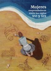 Libro Mujeres emprendedoras entre los siglos XVI Y XIX (versión pdf), autor Ministerio de Economía y Empresa