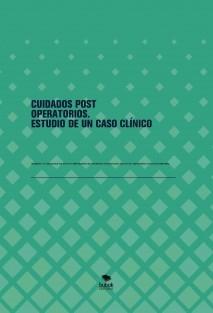 CUIDADOS POST OPERATORIOS. ESTUDIO DE UN CASO CLÍNICO