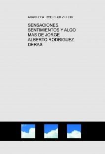SENSACIONES, SENTIMIENTOS Y ALGO MAS DE JORGE ALBERTO RODRIGUEZ DERAS