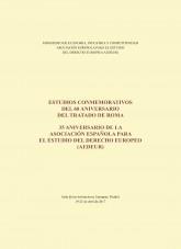 ESTUDIOS CONMEMORATIVOS DEL 60 ANIVERSARIO DEL TRATADO DE ROMA. 35 ANIVERSARIO DE LA ASOCIACIÓN ESPAÑOLA PARA EL ESTUDIO DEL DERECHO EUROPEO (AEDEUR)