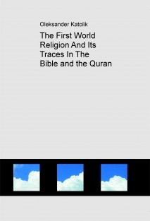 The First World Religion And Its Traces In The Bible and the Quran