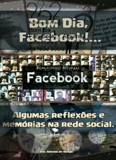 Bom dia, Facebook!... Algumas reflexões e memórias na rede social.