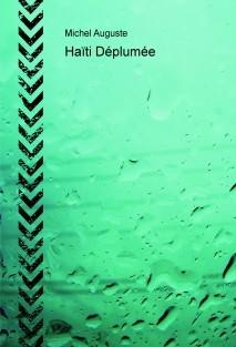 Haïti Déplumée, une analyse critique de la situation haïtienne.