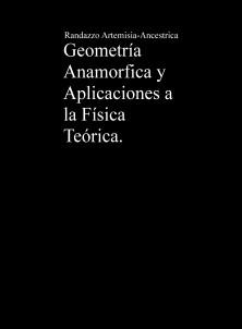 Geometría Anamorfica y Aplicaciones a la Física Teórica.