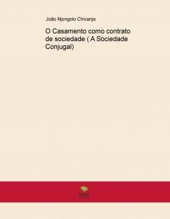 O CASAMENTO COMO CONTRATO DE SOCIEDADE (A Sociedade Conjugal)
