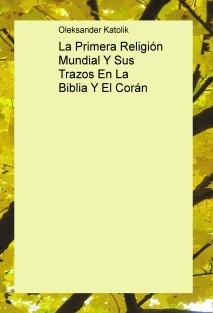 La Primera Religión Mundial Y Sus Trazos En La Biblia Y El Corán