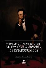 Libro CUATRO ASESINATOS QUE MARCARON LA HISTORIA DE ESTADOS UNIDOS, autor FRANCISCO SANCHEZ FERRERA