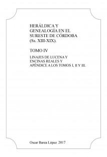 Heráldica y Genealogía en el Sureste de Córdoba (Ss. XIII-XIX). Tomo IV. Linajes de Lucena y Encinas Reales y apéndice a los Tomos I, II y III.