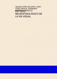 ESTUDIO NEUROFISIOLÓGICO DE LA VÍA VISUAL