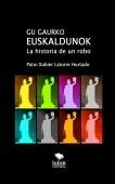 GU GAURKO EUSKALDUNOK. La historia de un robo.