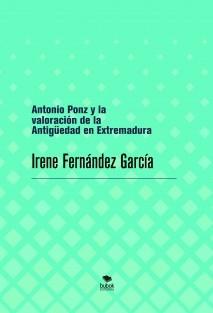 Antonio Ponz y la valoración de la Antigüedad en Extremadura