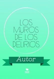 LOS MUROS DE LOS DELIRIOS